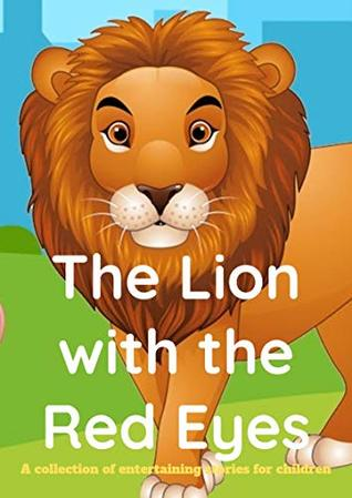 The Lion with the Red Eyes_bedtime story for kids_fun bedtime story for kids(childrens books): ( fun bedtime stories for kids -Perfect for Bedti)