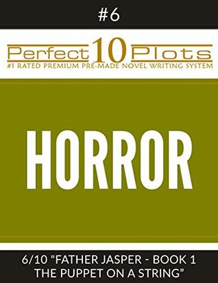 "Perfect 10 Horror Plots #6-6 ""FATHER JASPER - BOOK 1 THE PUPPET ON A STRING"": Premium Pre-Made Novel Writing Template System (Perfect 10 Plots)"