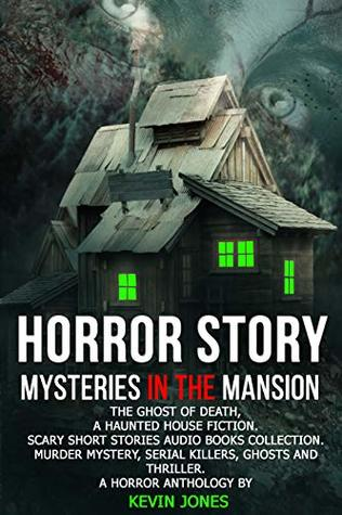 HORROR STORY MYSTERIES IN THE MANSION.The ghost of death, A Haunted House Fiction.Scary short stories audio books collection. Murder,mystery, Serial Killers, ... anthology by