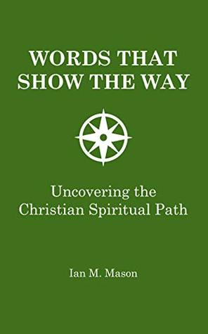 Words That Show The Way: Uncovering the Christian spiritual path
