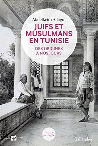 Juifs et musulmans en Tunisie: Des origines à nos jours (Histoire partagée)