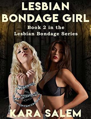 Lesbian Bondage Girl: Book 2 in the Lesbian Bondage Series