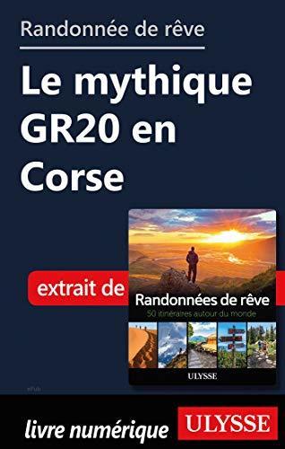 Randonnée de rêve - Le mythique GR20 en Corse