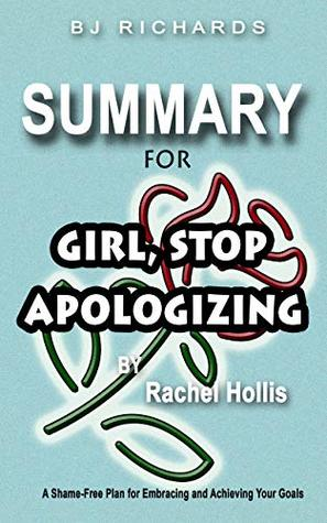 Summary for Girl Stop Apologizing by Rachel Hollis: A Shame-Free Plan for Embracing and Achieving Your Goals / Kindle Version