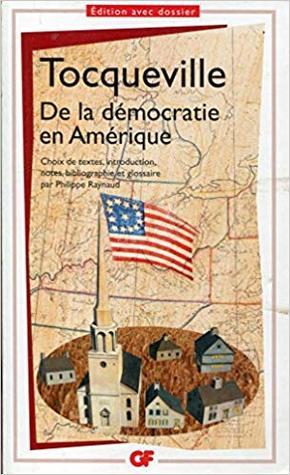 De la démocratie en Amérique - Choix de textes, introduction, notes, bibliographie et glossaire par Philippe Raynaud