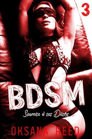 BDSM - Tome 3: Soumise à ses Désirs