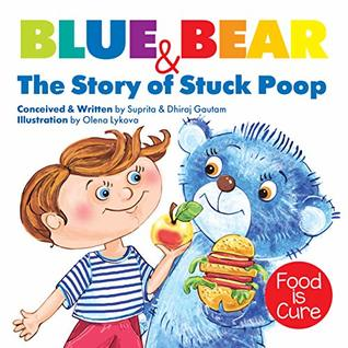 Blue Bear & The Story Of Stuck Poop: (children humor books, children's bear book, poop book for kids, , kids constipation, children's humor, children's books by age 6 8, children's books by age 3 5)