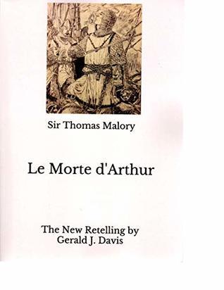 Le Morte d'Arthur: The New Retelling by Gerald J. Davis