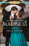 An Enchanting Madness by Erica Taylor