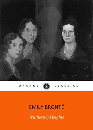WUTHERING HEIGHTS by Emily Bronte author of Wuthering Heights(Annotated) by her sister's Jane Eyre, Shirley, Villette, Professor, The Tenant of Wildfell Hall, Agnes Grey