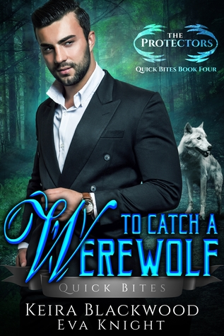 To Catch a Werewolf (The Protectors Quick Bites, #4)
