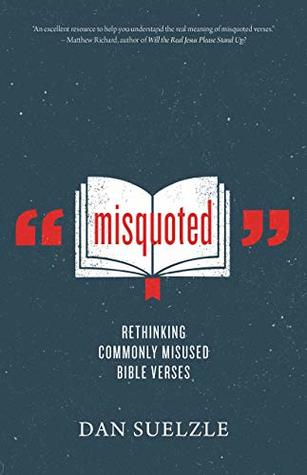 Misquoted: Rethinking Commonly Misused Bible Verses