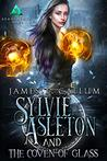 Sylvie Asleton and the Coven of Glass by James T. Callum