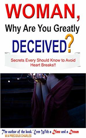 Woman, why are you greatly deceived?: A Motivational and Inspirational book for women who want beat men at their own game (Women common sense code series 8)
