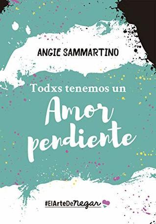 Todxs tenemos un amor pendiente: #ElArteDeNegar