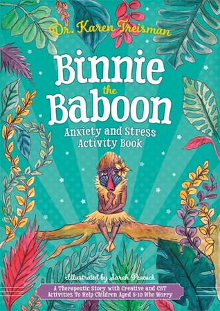 Binnie the Baboon Learns to Cope With Her Feelings: A Creative Therapeutic Workbook to Help Children Aged 5-10 with Anxiety