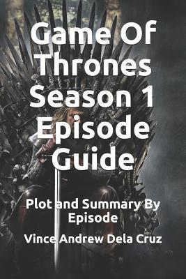 Game Of Thrones Season 1 Episode Guide: Plot and Summary By Episode