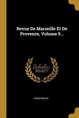 Revue De Marseille Et De Provence, Volume 9...