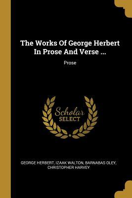 The Works Of George Herbert In Prose And Verse ...: Prose