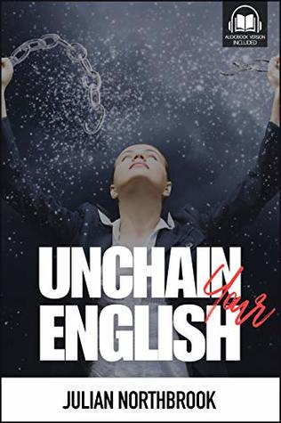 Unchain Your English: How to Eliminate Your Thinking Errors and Speak Better English, Right Now (Extraordinary English Conversations Book 1)