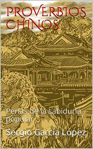 PROVERBIOS CHINOS: Perlas de la sabiduría popular