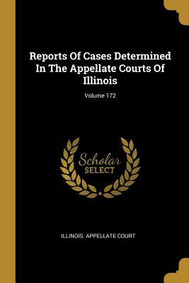 Reports of Cases Determined in the Appellate Courts of Illinois; Volume 172