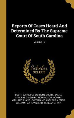 Reports of Cases Heard and Determined by the Supreme Court of South Carolina; Volume 15