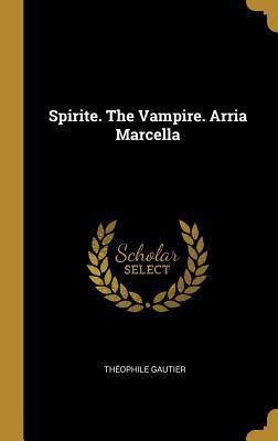 Spirite. The Vampire. Arria Marcella