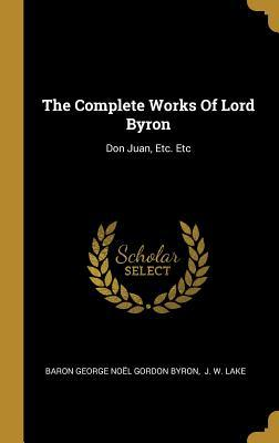 The Complete Works Of Lord Byron: Don Juan, Etc. Etc