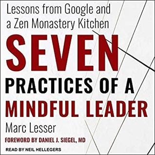 Seven Practices of a Mindful Leader: Lessons from Google, Search Inside Yourself, and a Zen Monastery Kitchen