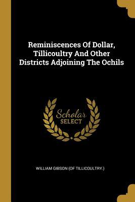 Reminiscences of Dollar, Tillicoultry and Other Districts Adjoining the Ochils