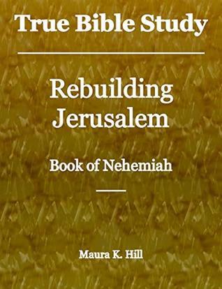 True Bible Study - Rebuilding Jerusalem Book of Nehemiah