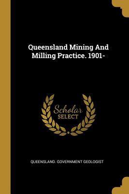 Queensland Mining And Milling Practice. 1901-