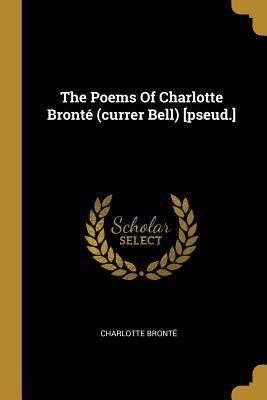 The Poems Of Charlotte Bront� (currer Bell) [pseud.]