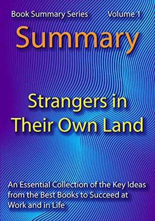 Summary of Strangers in Their Own Land - Insights: An Essential Collection of Summaries from the Best Books to Succeed at Work and in Life (10 Books) (Book Summary Series) (Volume 1)