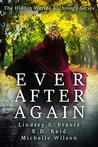 Ever After Again: The Hidden Worlds Anthology Series