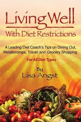 Living Well with Diet Restrictions: A Leading Diet Coach's Tips on Dining Out, Relationships, Travel and Grocery Shopping