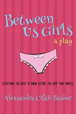Between Us Girls: Everything You Need to Know Before You Drop Your Panties
