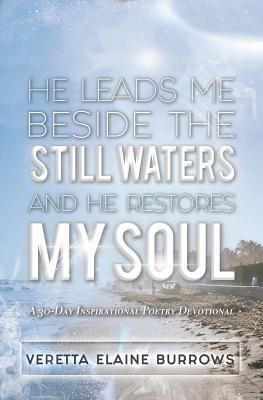 He Leads Me Beside the Still Waters and He Restores My Soul: A 30-Day Poetry Devotional Designed to Inspire and Set the Captive Free