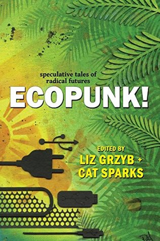 Ecopunk!: Speculative Tales of Radical Futures