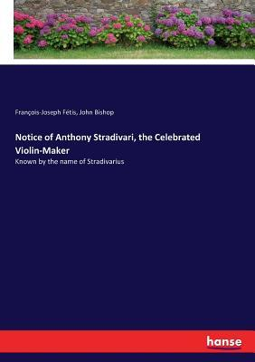 Notice of Anthony Stradivari, the Celebrated Violin-Maker