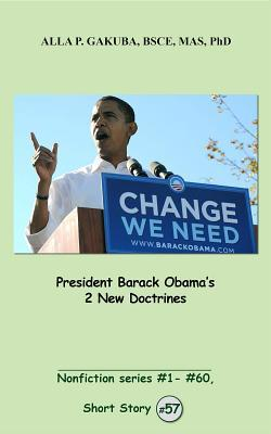 President Barack Obama's 2 New Doctrines.: Short Story # 57. Nonfiction Series #1 - # 60.