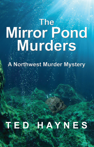 The Mirror Pond Murders by Ted Haynes