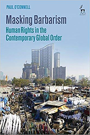 Masking Barbarism: Human Rights in the Contemporary Global Order
