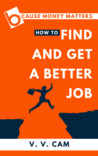 Because Money Matters: How to Find and Get a Better Job