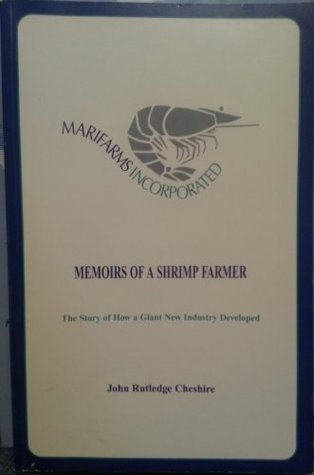 Marifarms Incorporated : Memoirs of a Shrimp Farmer : The Story of How a Giant New Industry Developed