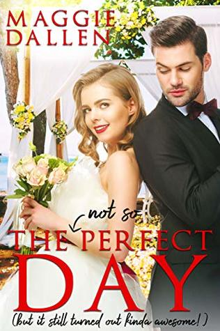 The (Not So) Perfect Day by Maggie Dallen