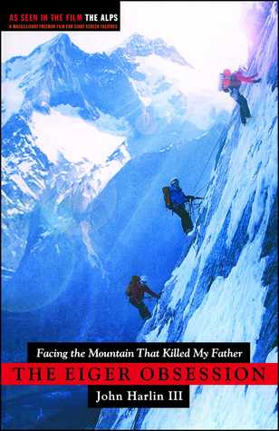 Eiger Obsession: Facing the Mountain that Killed My Father