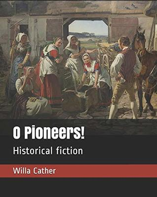 O Pioneers!: Historical fiction