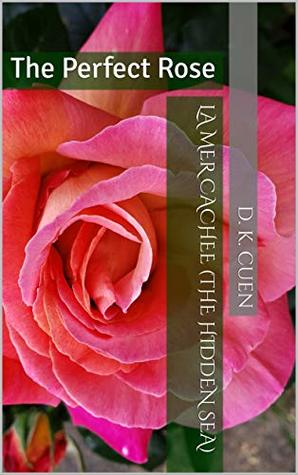 La Mer Cachee (The Hidden Sea) : The Perfect Rose